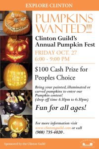 Clinton Guild's Annual Pumpkin fest. Friday, october 27. 6:00 - 9:00 pm. $100 cash prize for peoples choice. bring your painted, illuminated or carved pumpkins to enter our pumpkin contest! drop off time 4:30 - 6:30 pm. For more information visit www.clintonguild.com or call 908-735-4020.